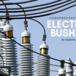 Electrical bushings construction and types