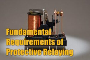 fundamental requirements of protective relaying