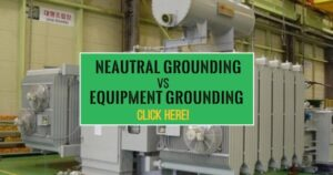 Neutral Grounding (Earthing) and Equipment Grounding