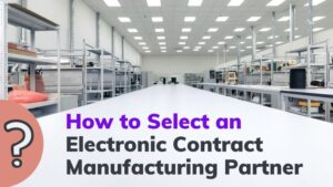how to select electronic manufacturing partner